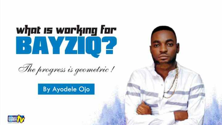 [ARTICLE] What is Working For Bayziq? By Ayodele Ojo