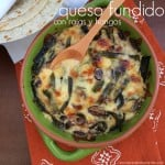 vegetarian queso fundido with rajas de chile poblano and mushrooms