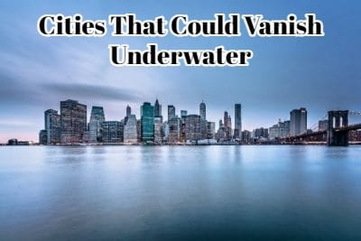 8 Cities That Could Vanish Underwater Pretty Soon