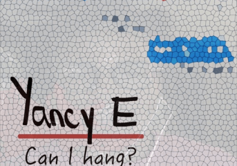 Yancy E. - Can I hang? (New Release)
