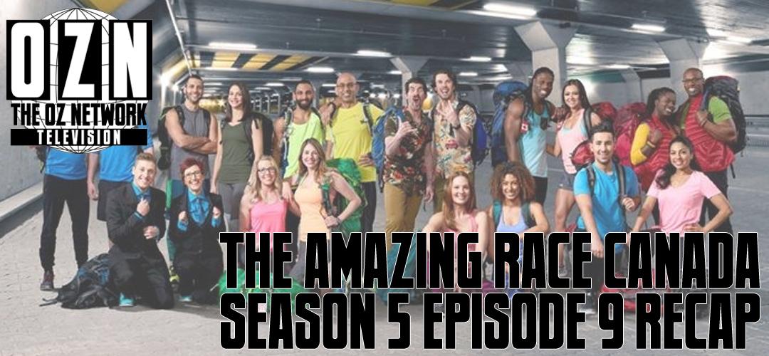 The Amazing Race Canada Season 5 Episode 9 Recap The Oz