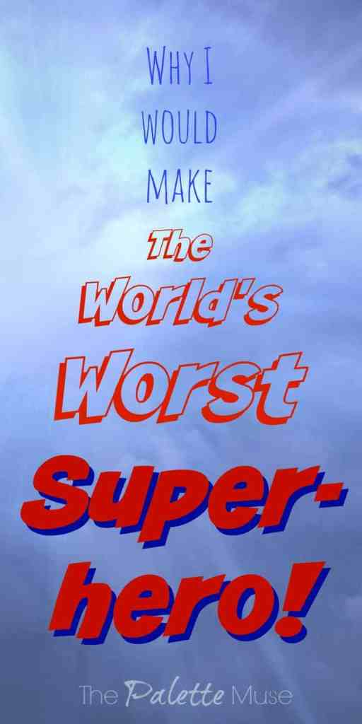 Why I Would Make the World's Worst Superhero
