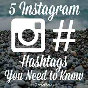 5 Instagram Hashtags You Need to Know