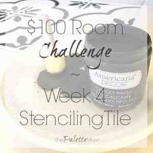 $100 Room Challenge Week 4 Stenciling Tile