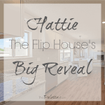 Flip House Hattie's Big Reveal