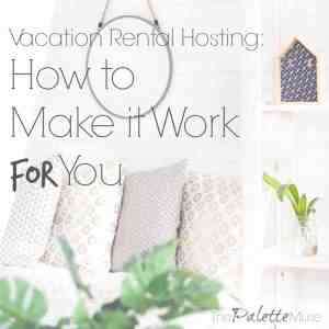 Vacation Rental Hosting: Make Your Home Work For You