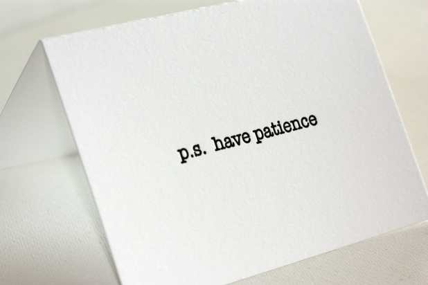 p.s. have patience