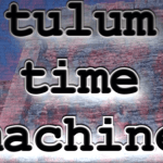 Episode 40 – Tulum Time Machine
