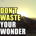 Don't Waste Your Wonder – Episode 163