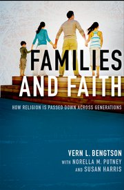 Families and Faith: How Religion is Passed Down Across Generations by Vern L. Bengtson