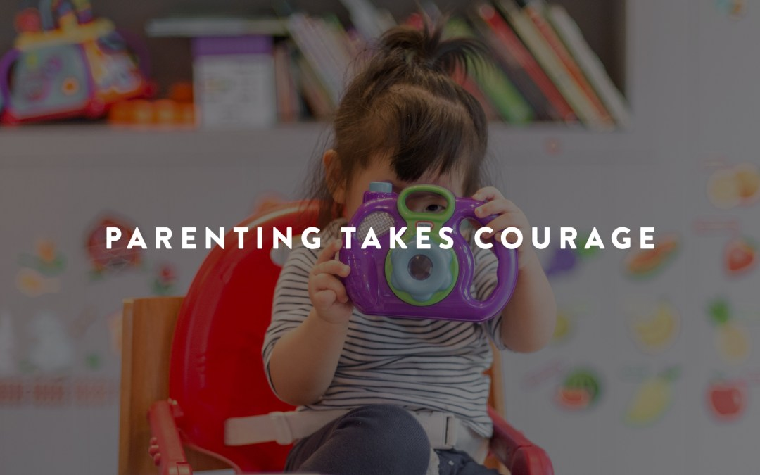 Parenting Takes Courage