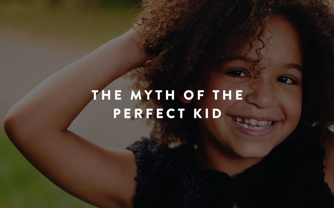The Myth of the Perfect Kid