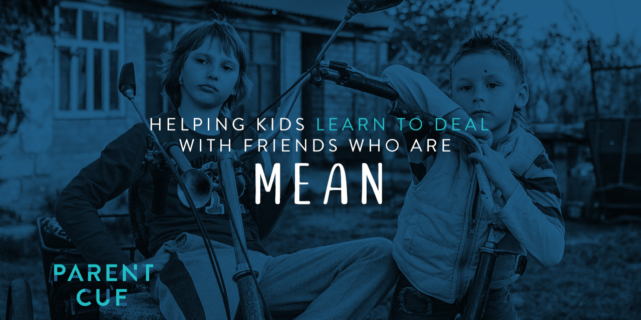 Helping Kids Learn to Deal with Friends Who Are Mean