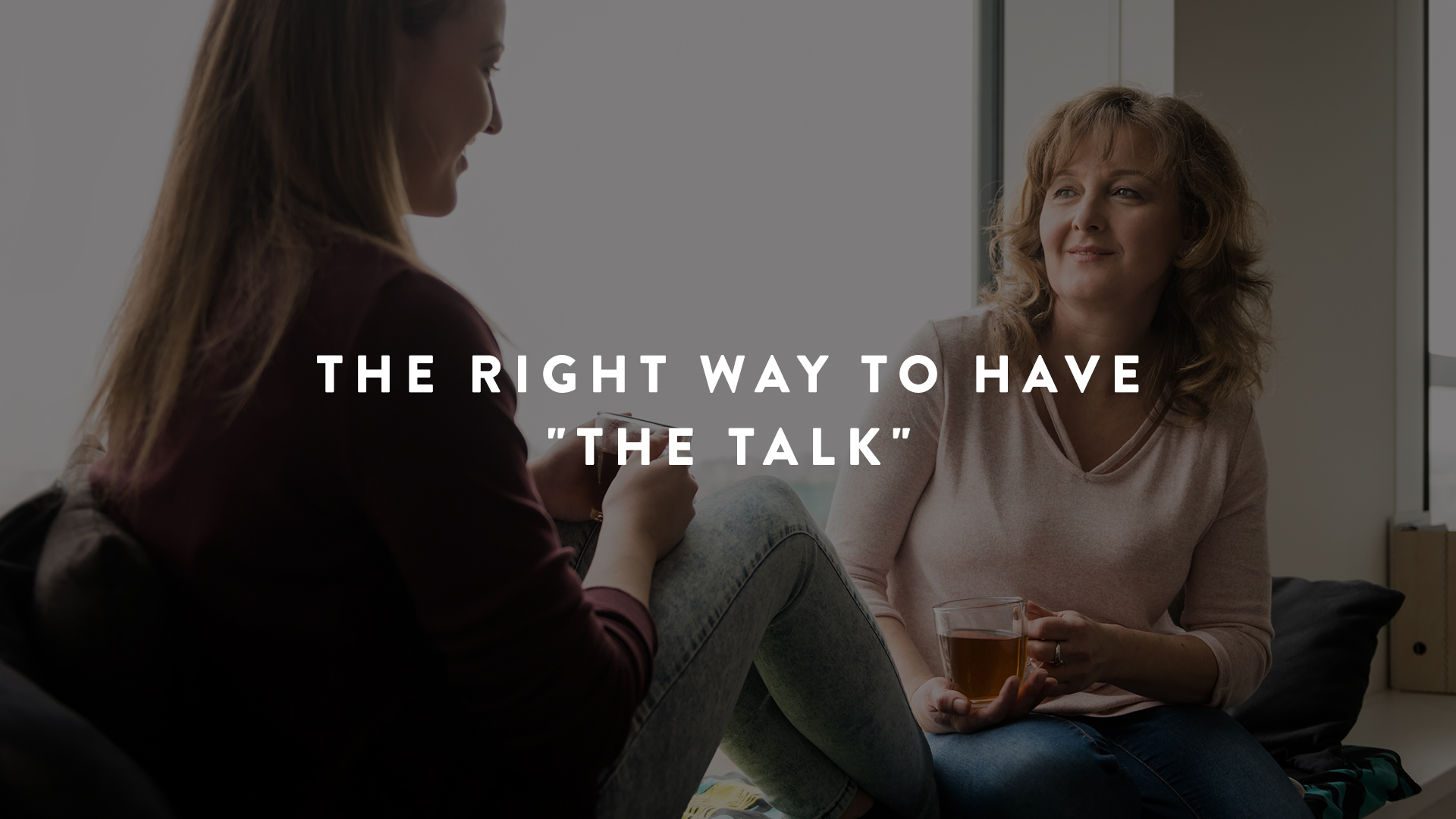 What Is Correct Way To Talk About >> The Right Way To Have The Talk Parent Cue