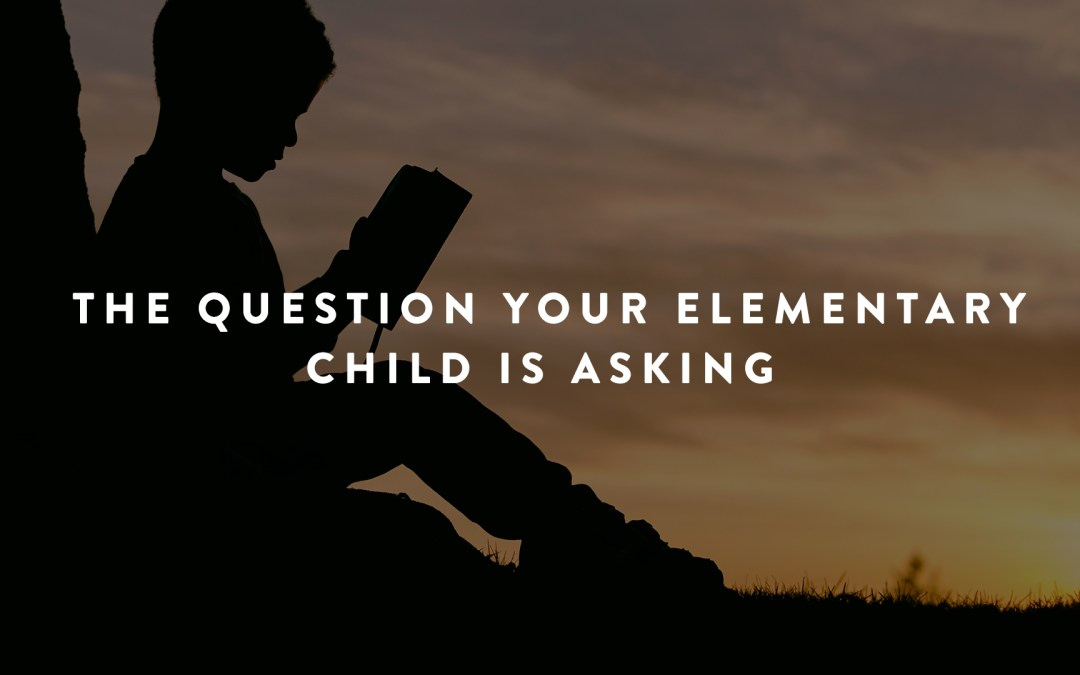 The Question Your Elementary Child is Asking