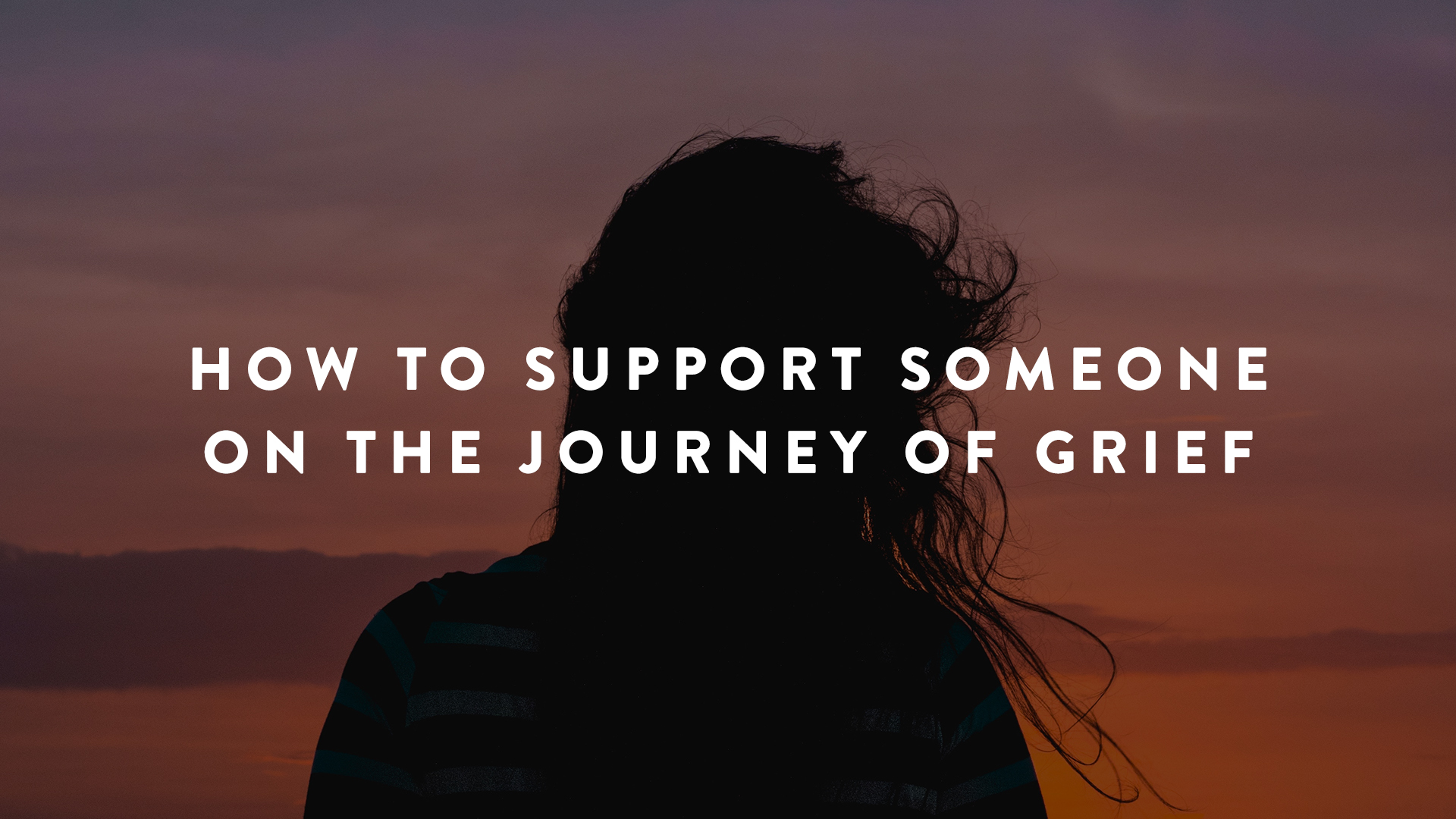 How to support someone on their journey of grief