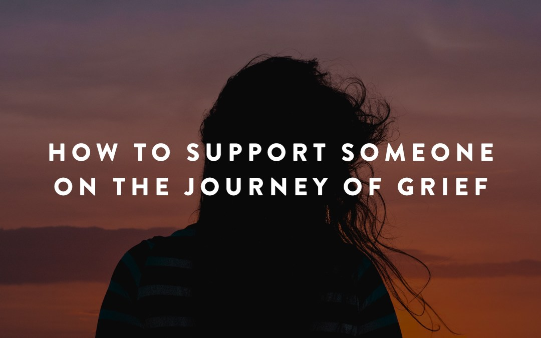How to Support Someone Through Grief