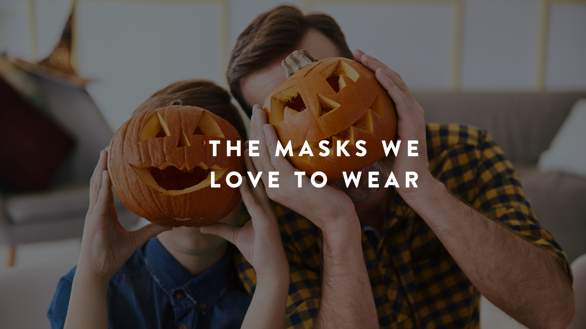 the masks we love to wear