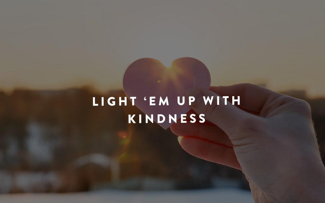 Light 'Em Up With Kindness