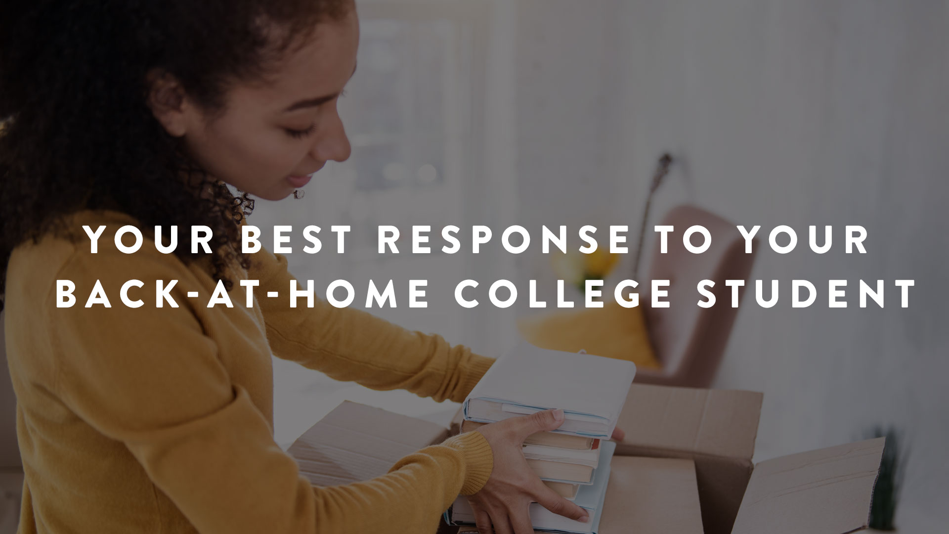 Your Best Response to Your Back-at-Home College Student | Parent Cue Blog