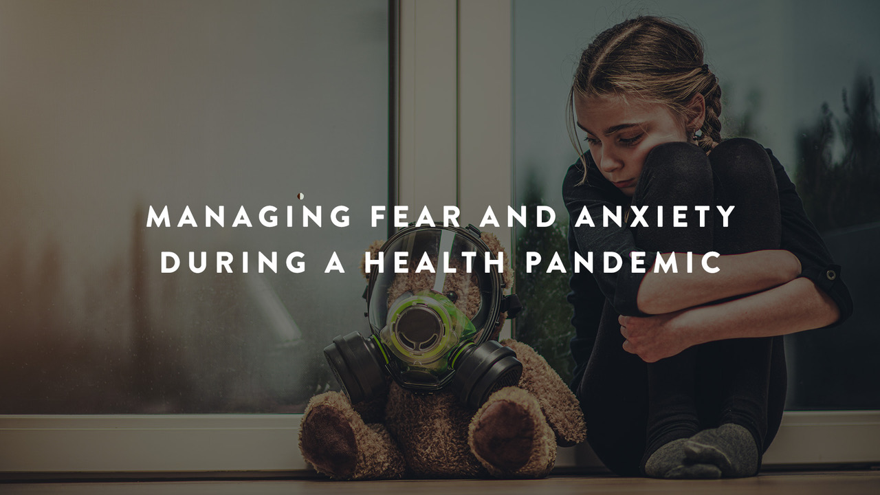 Managing Fear and Anxiety During a Health Pandemic | Parent Cue Blog