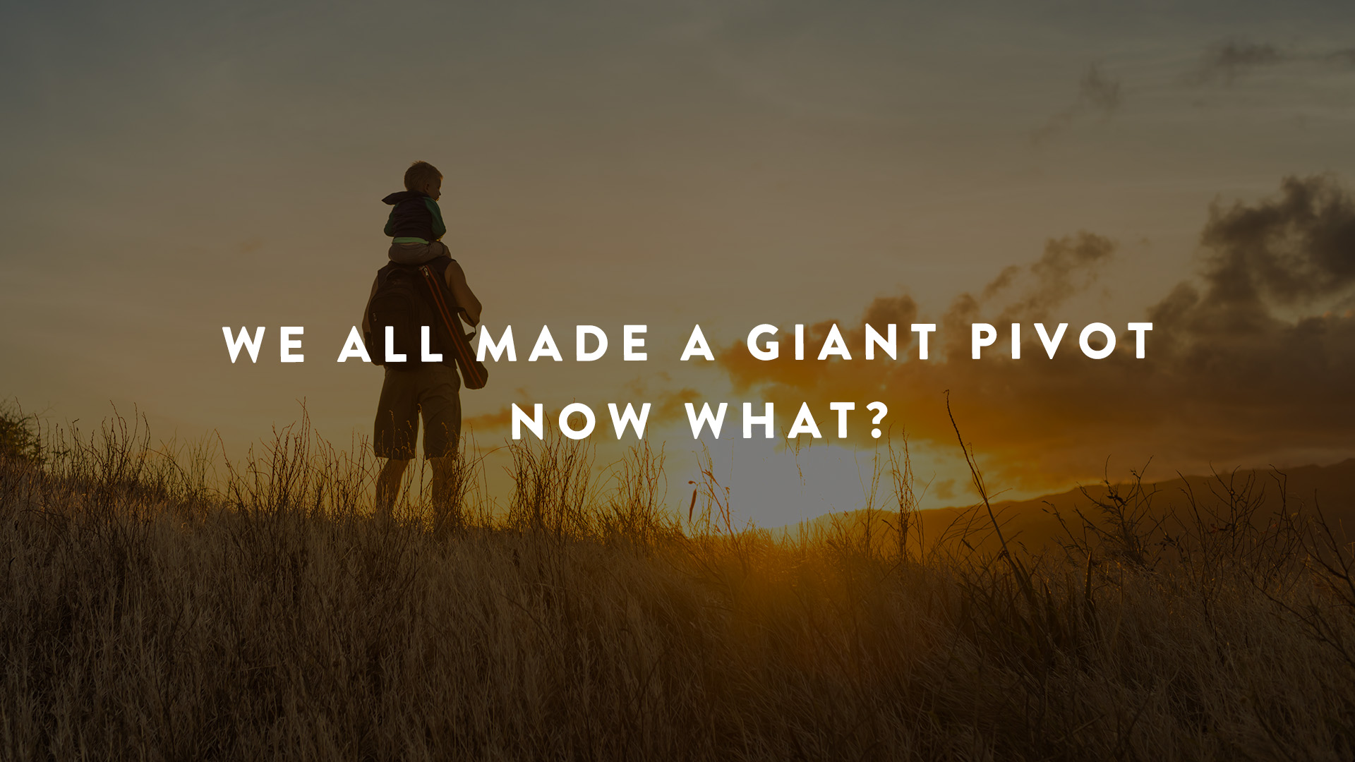 We All Made a Giant Pivot. Now What? | Parent Cue Blog