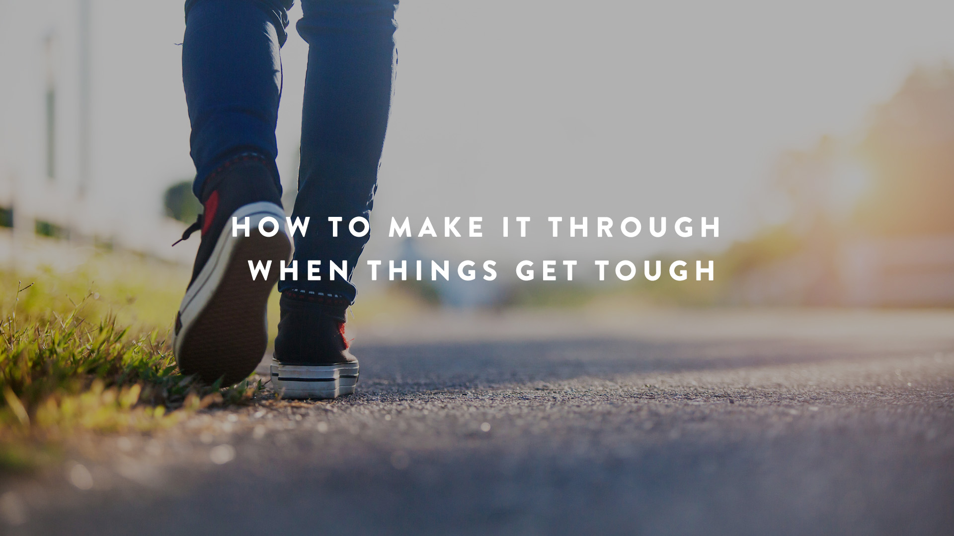 how to make it through when things get tough