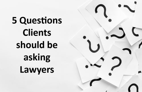 5 Questions clients should be asking lawyers