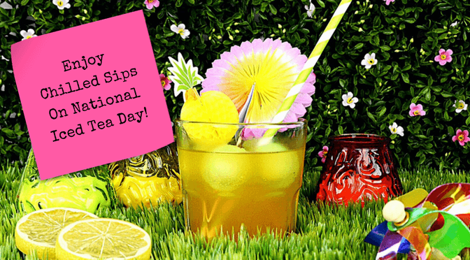 Enjoy Chilled Sips On National Iced Tea DayThe Party Goddess
