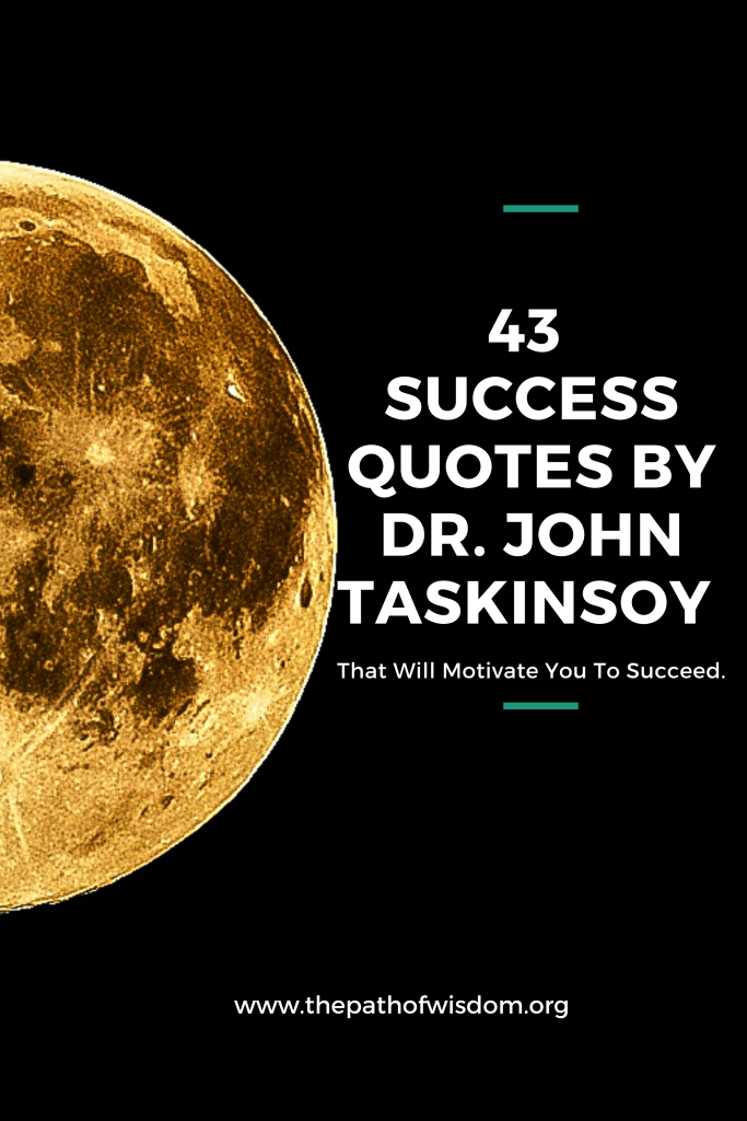 43 Success Quotes by Dr. John Taskinsoy That Will Motivate You To Succeed.