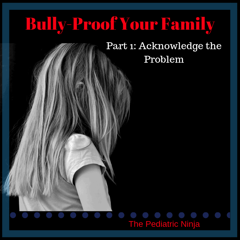 Bully Proof Your Family.  Part 1: Acknowledge Bullying