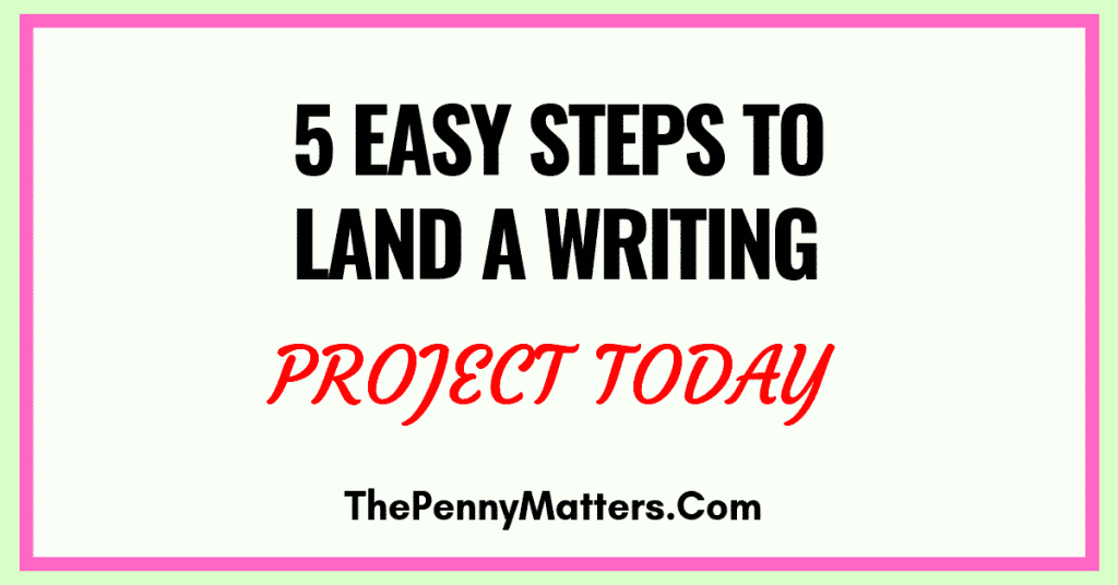 5 EASY STEPS TO LAND A WRITING PROJECT TODAY