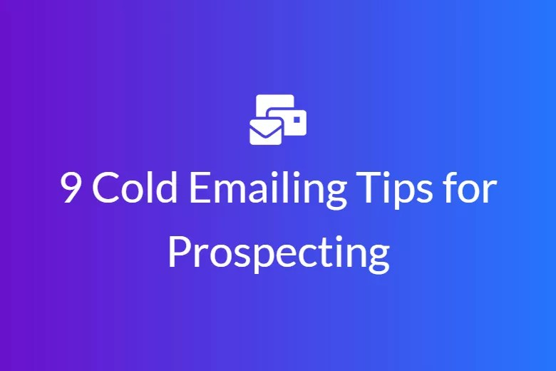9 Cold Emailing Tips to Help You With Your Prospecting
