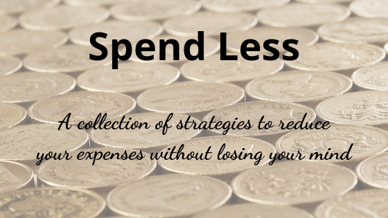 A collection of strategies and ideas to reduce your spending