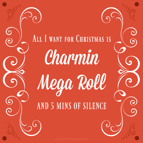 All I Want for Christmas is Charmin Mega Roll and 5 Mins of Silence
