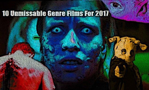 10 Unmissable Genre Films For 2017