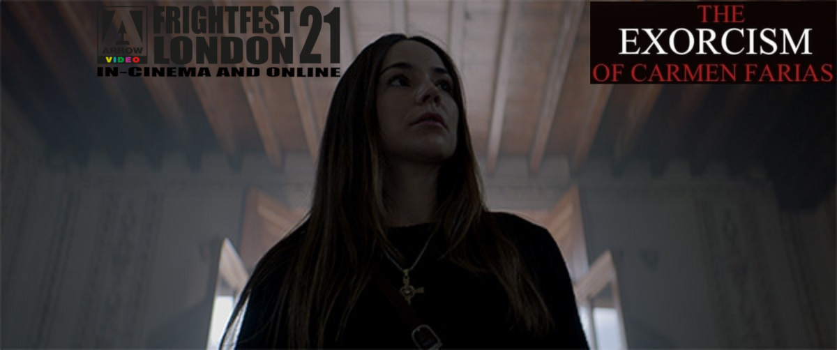 Arrow Video Frightfest 2021 – Film Review –  The Exorcism of Carmen Farias(2021)