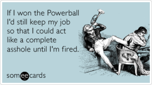 job-fired-lottery-pwoerball-millions-confession-ecards-someecards