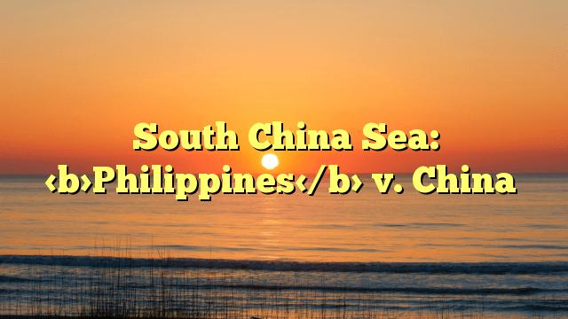 South China Sea: Philippines v. China