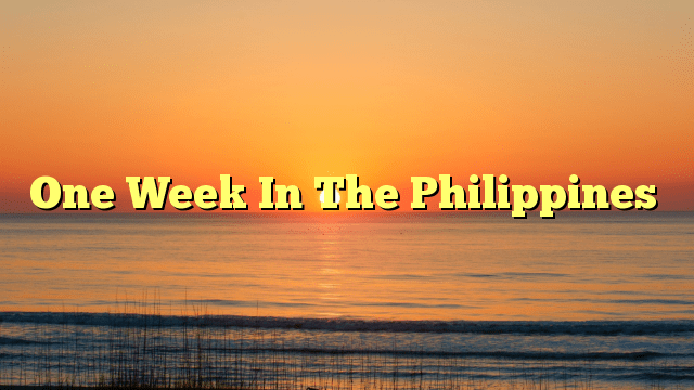 One Week In The Philippines