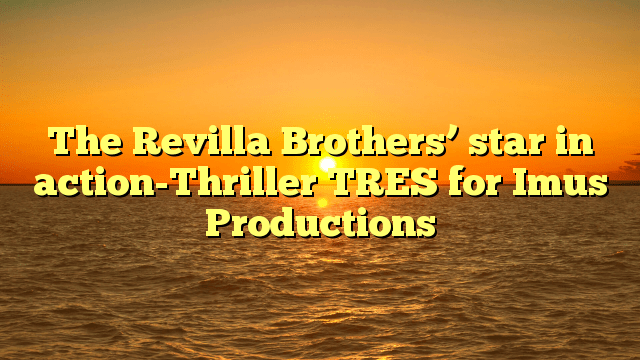 The Revilla Brothers' star in action-Thriller TRES for Imus Productions