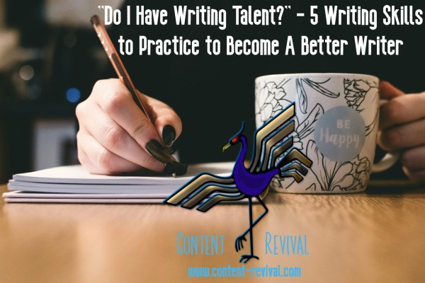 """""""Do I Have Writing Talent?"""" – 5 Writing Skills to Practice to Become A Better Writer"""