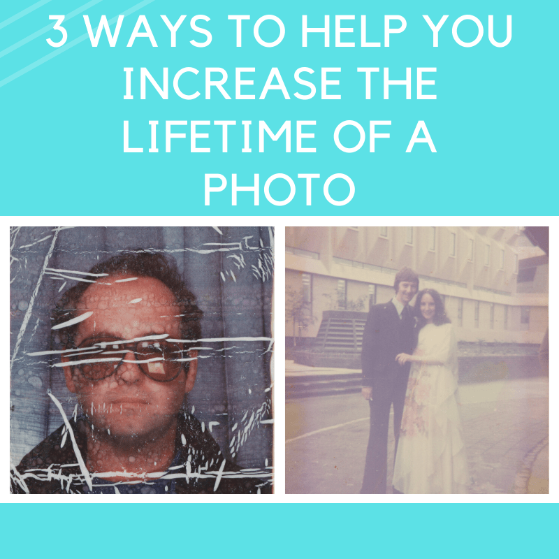 3 Ways to Help You Increase The Lifetime Of A Photograph