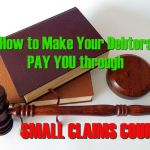How to Make your Debtors Pay You through the Small Claims Court