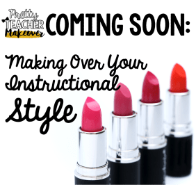 coming soon instructional style makeover the pinspired teacher