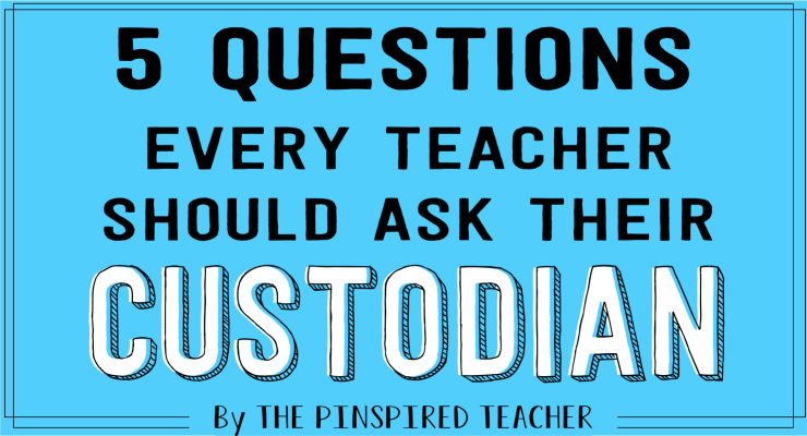 5 Questions Every Teacher Should Ask Their Custodian Before Summer