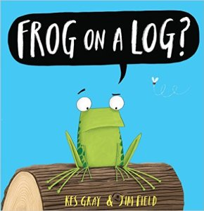 Frog on a Log by Kes Gray and Jim Field - funny books for preschoolers