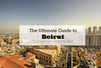The Ultimate Guide to Beirut, the Paris of the Middle East