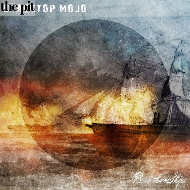The Pit Magazine, Black Top Mojo, Burn the Ships, record Review