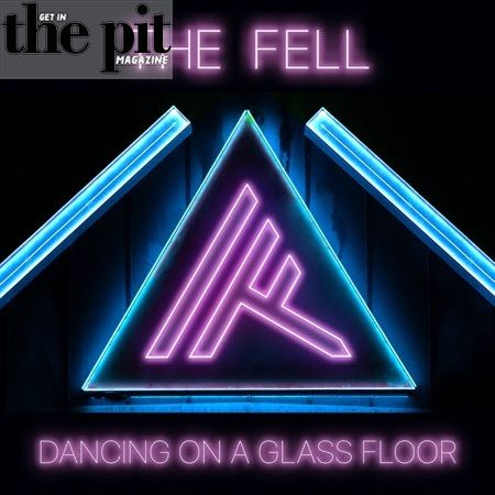 The Fell. Dancing on a Glass Floor, The Pit Magazine, New Video, New Music